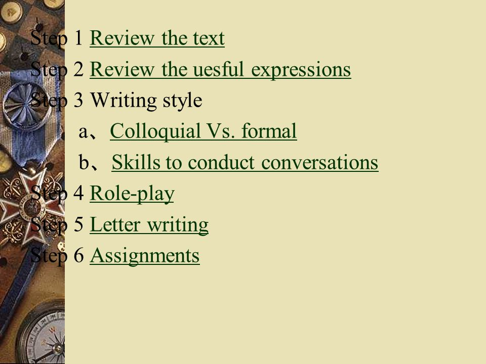 Step 1 Review the text Step 2 Review the uesful expressions. Step 3 Writing style. a、Colloquial Vs. formal.