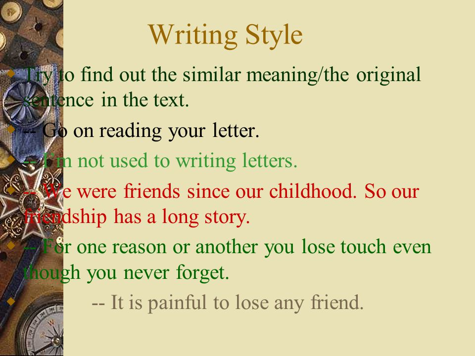 Writing Style Try to find out the similar meaning/the original sentence in the text. -- Go on reading your letter.