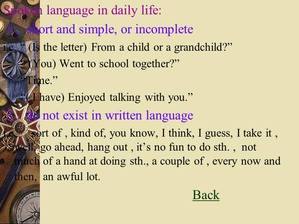 Spoken language in daily life: 1、short and simple, or incomplete