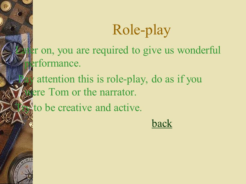 Role-play Later on, you are required to give us wonderful performance.