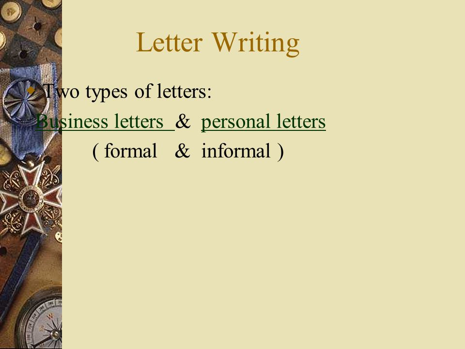 Letter Writing Two types of letters: