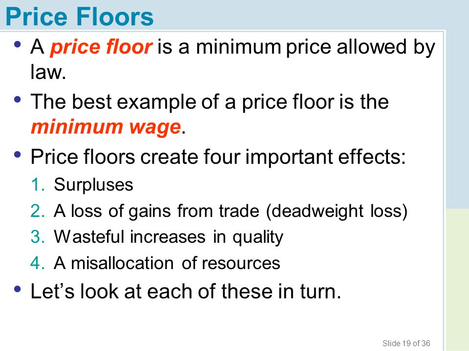 Price Floors A price floor is a minimum price allowed by law.