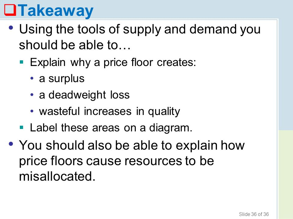 Takeaway Using the tools of supply and demand you should be able to…