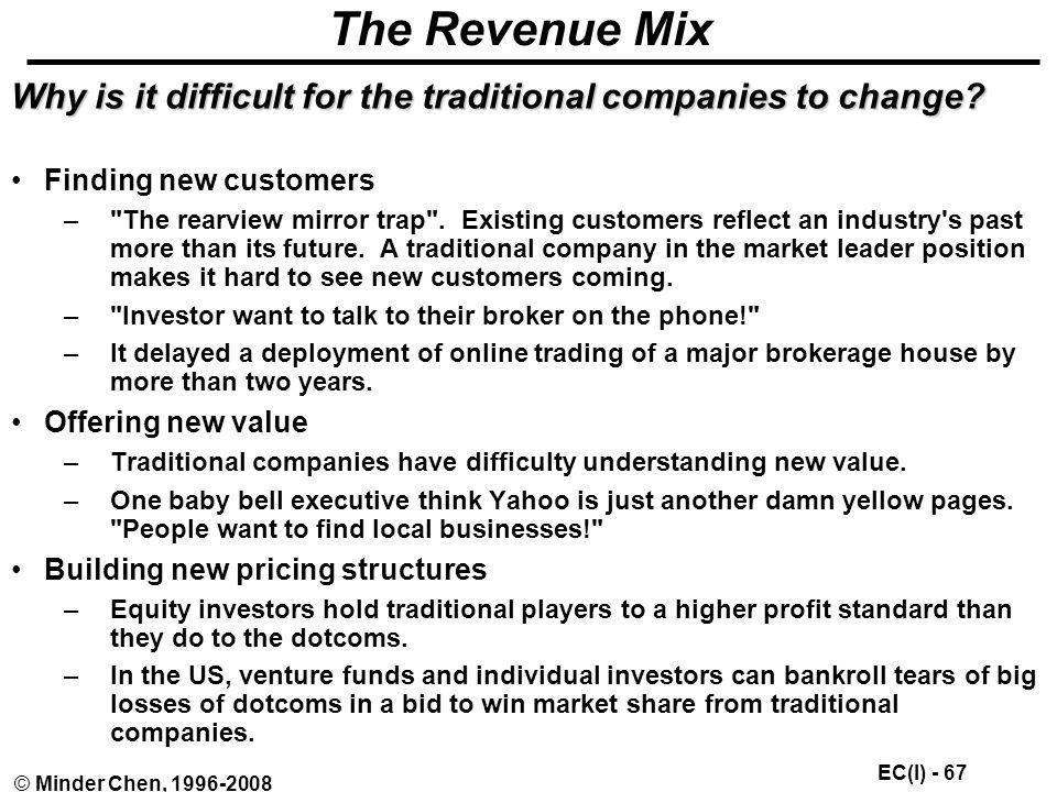 The Revenue Mix Why is it difficult for the traditional companies to change Finding new customers.