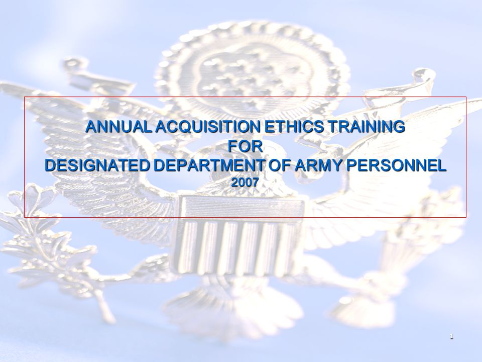 ANNUAL ACQUISITION ETHICS TRAINING FOR DESIGNATED DEPARTMENT OF ARMY PERSONNEL 2007