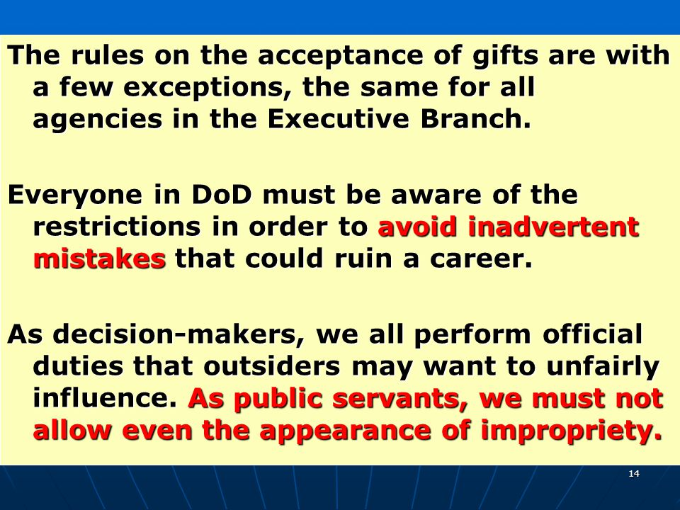 The rules on the acceptance of gifts are with a few exceptions, the same for all agencies in the Executive Branch.