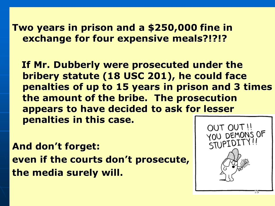 Two years in prison and a $250,000 fine in exchange for four expensive meals ! !