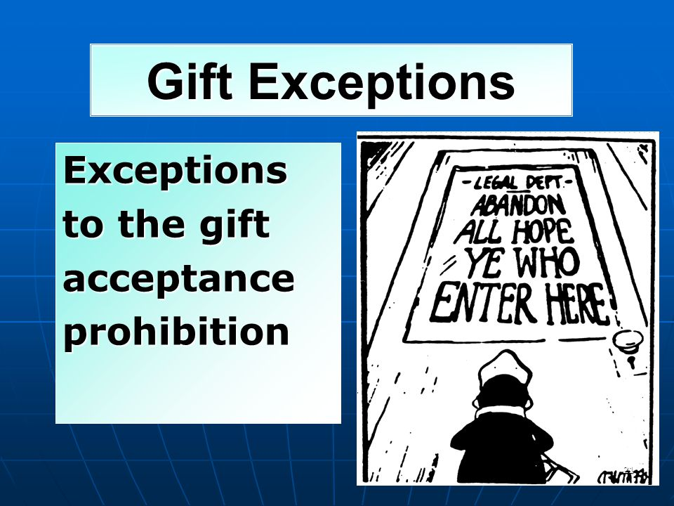 Gift Exceptions Exceptions to the gift acceptance prohibition