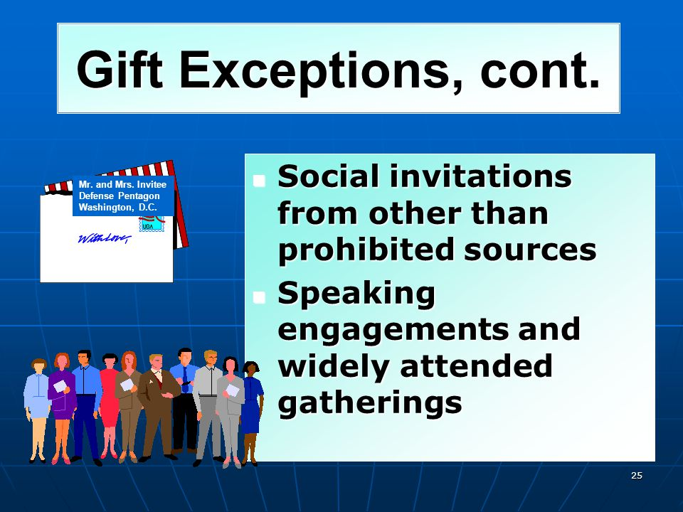 Gift Exceptions, cont. Social invitations from other than prohibited sources. Speaking engagements and widely attended gatherings.