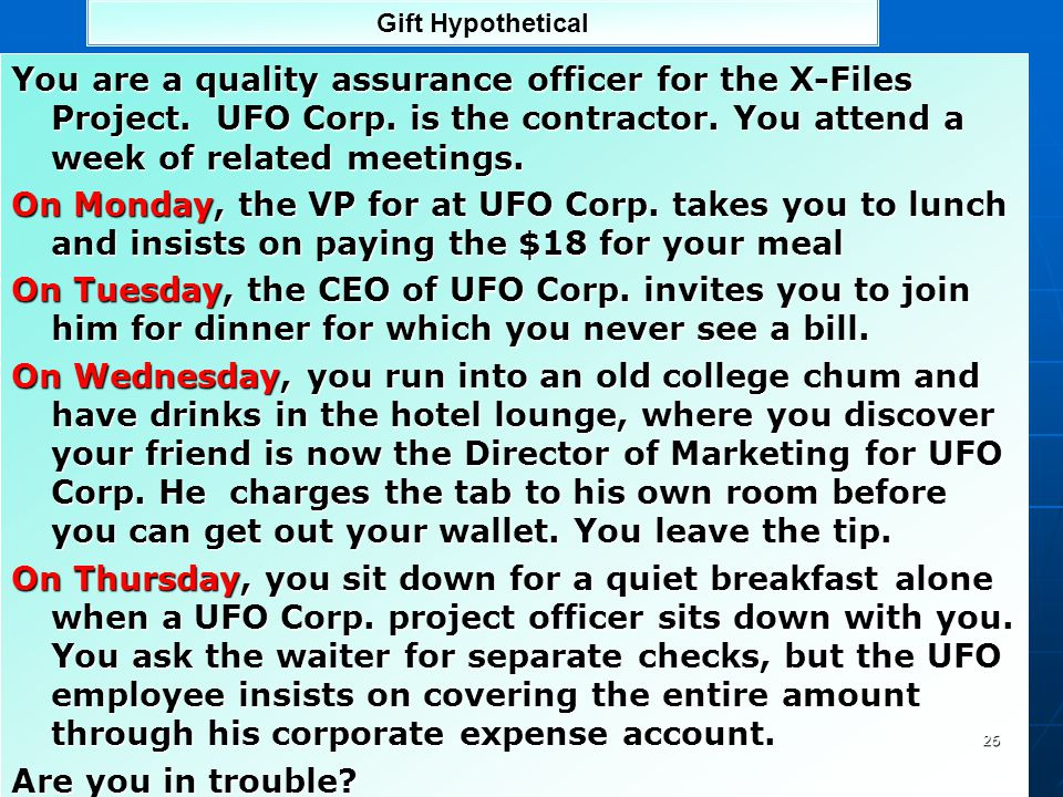 Gift Hypothetical You are a quality assurance officer for the X-Files Project. UFO Corp. is the contractor. You attend a week of related meetings.