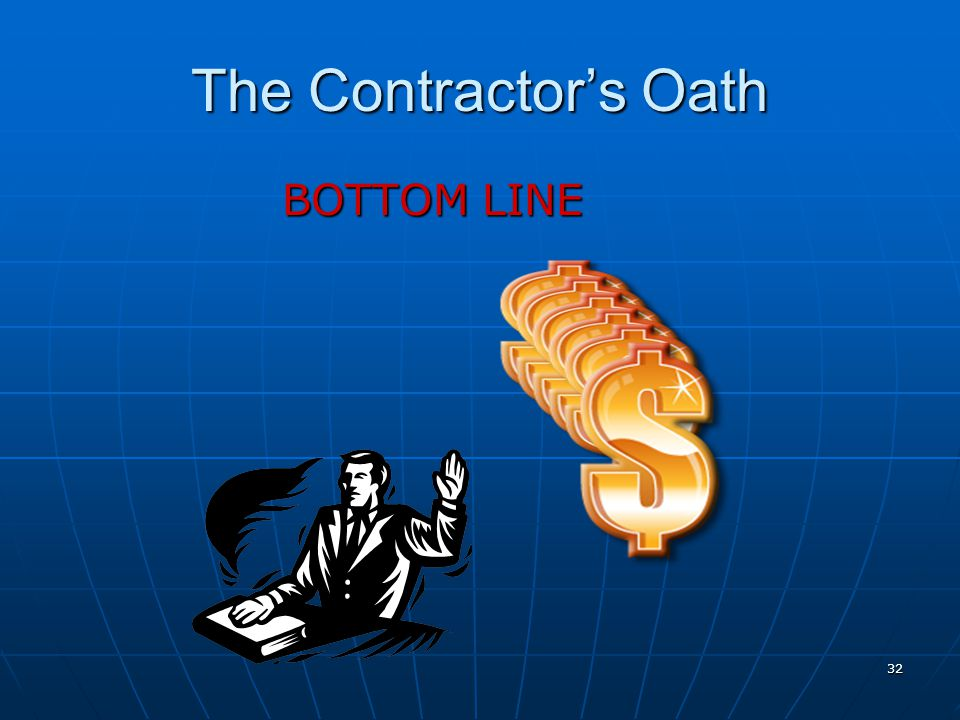 The Contractor's Oath BOTTOM LINE The bottom line. Self-explanatory