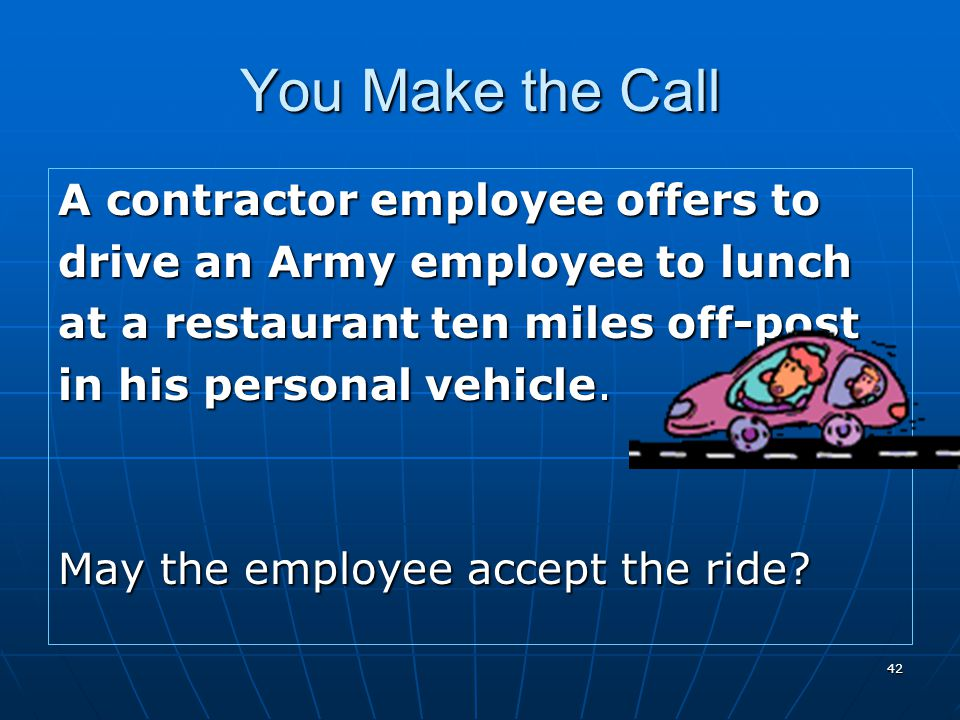 You Make the Call A contractor employee offers to
