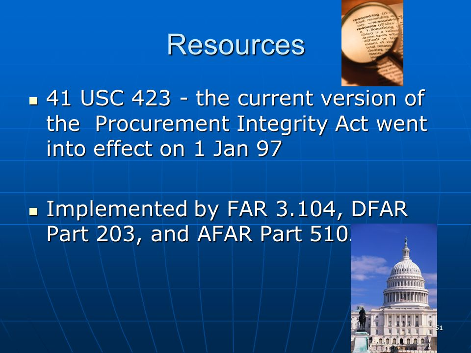 Resources 41 USC 423 - the current version of the Procurement Integrity Act went into effect on 1 Jan 97.