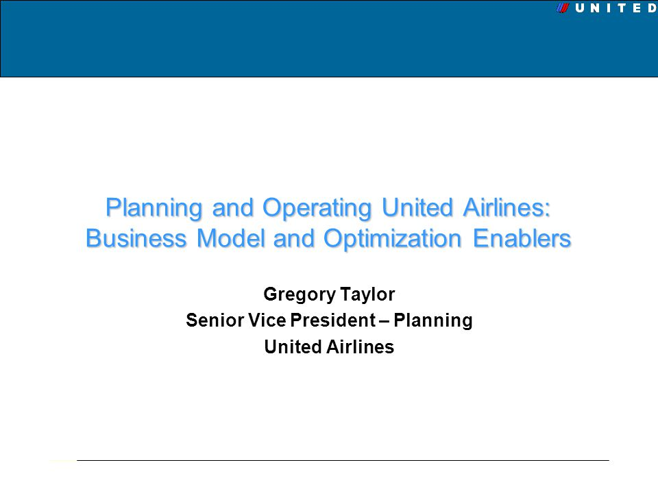 Gregory Taylor Senior Vice President – Planning United Airlines