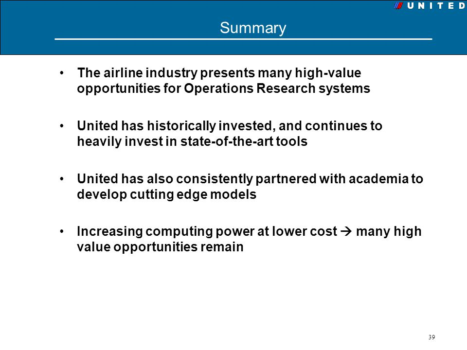 Summary The airline industry presents many high-value opportunities for Operations Research systems.