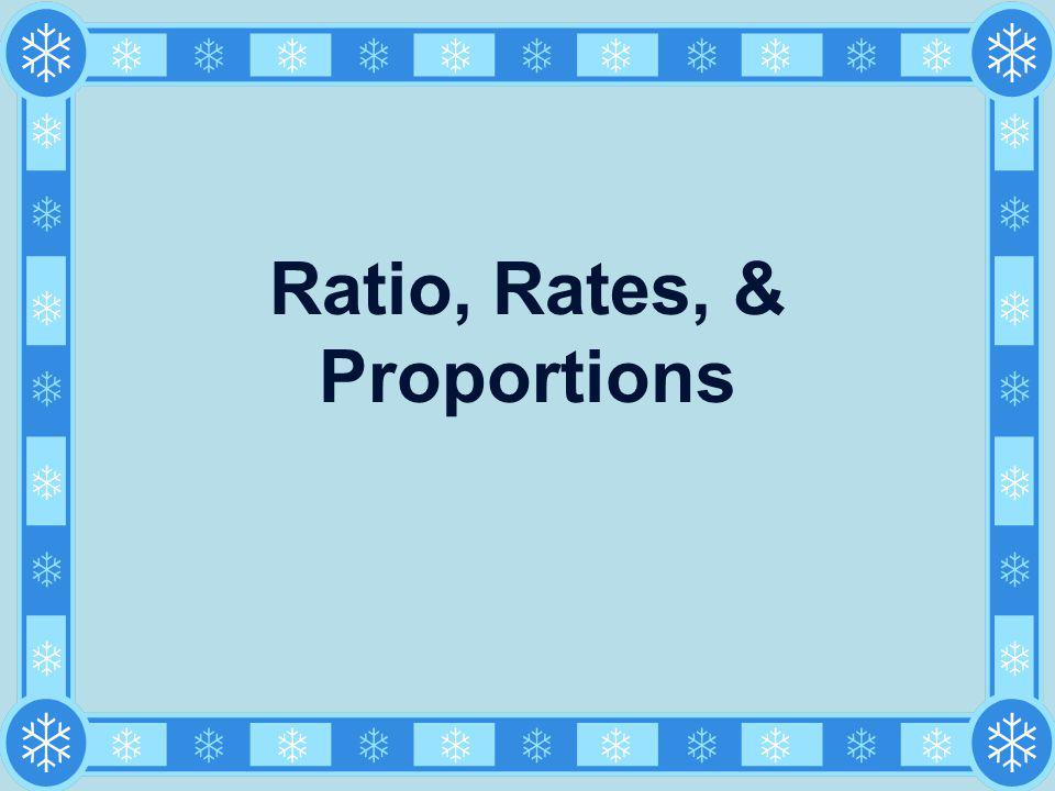 Ratio, Rates, & Proportions