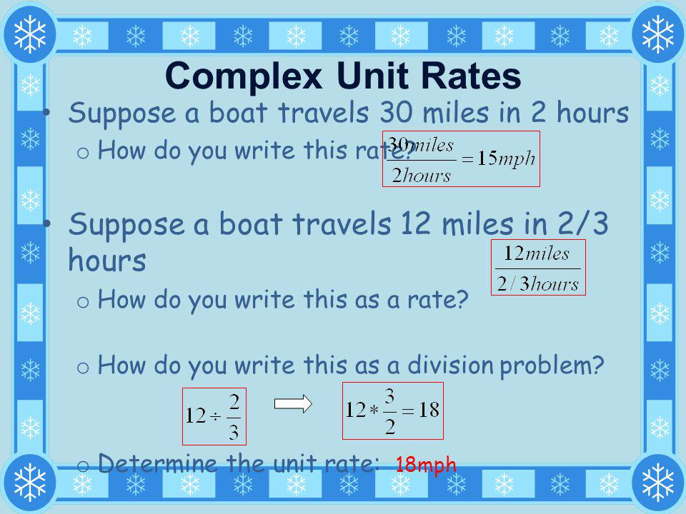Complex Unit Rates Suppose a boat travels 12 miles in 2/3 hours
