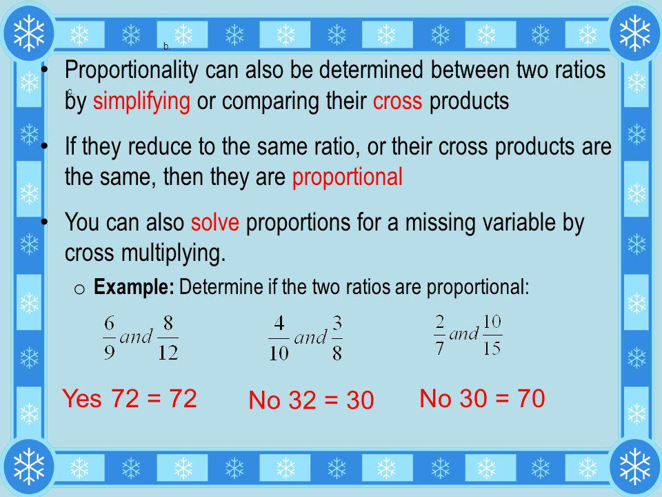 b. Proportionality can also be determined between two ratios by simplifying or comparing their cross products.