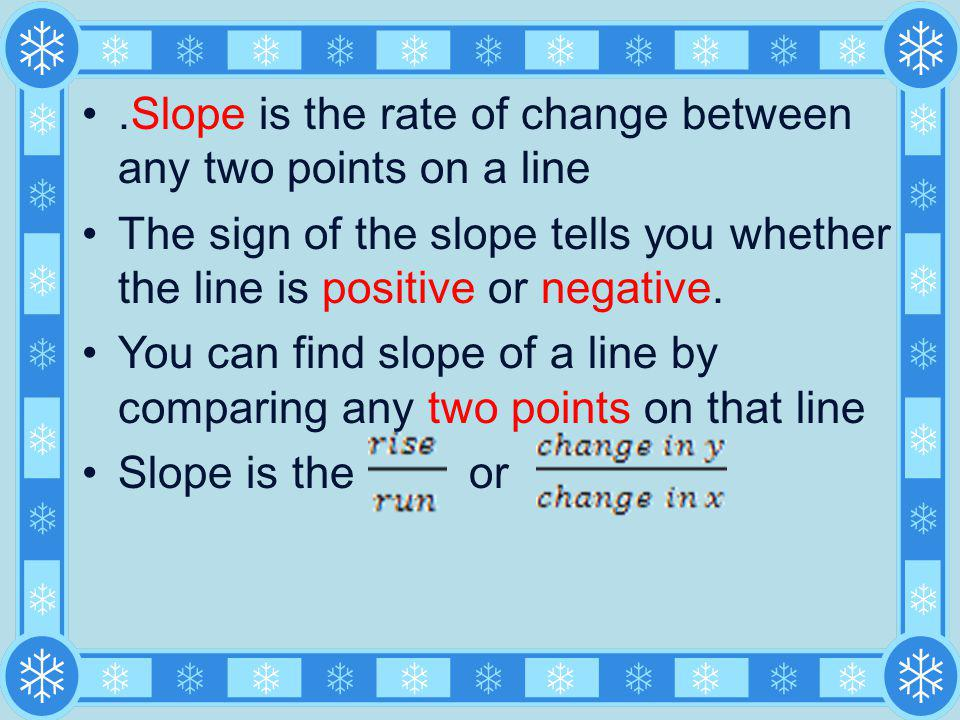 .Slope is the rate of change between any two points on a line
