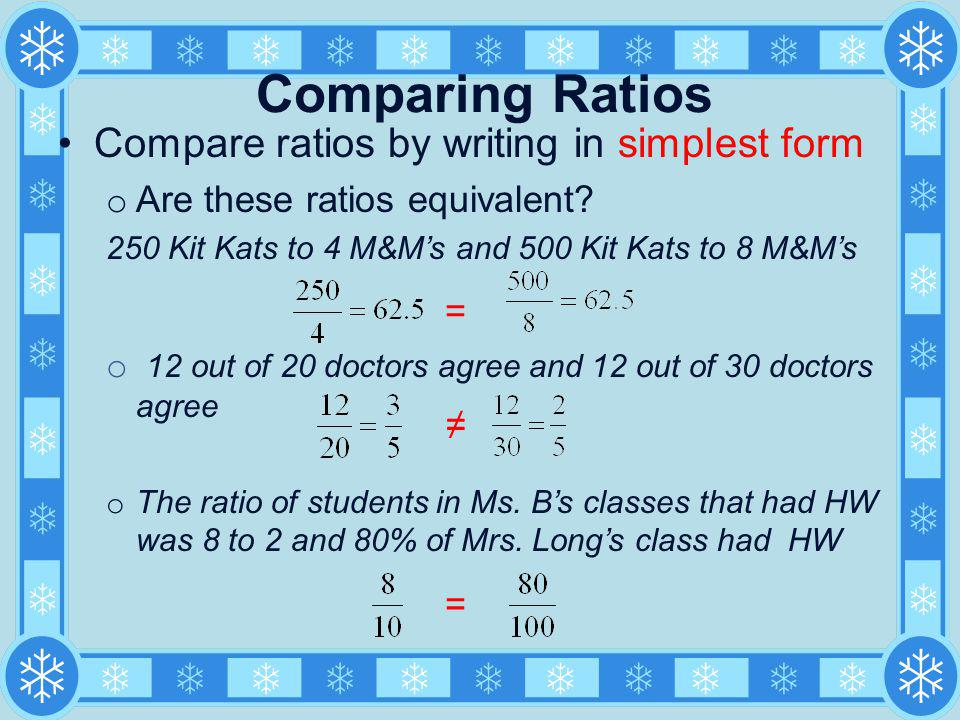 Comparing Ratios Compare ratios by writing in simplest form