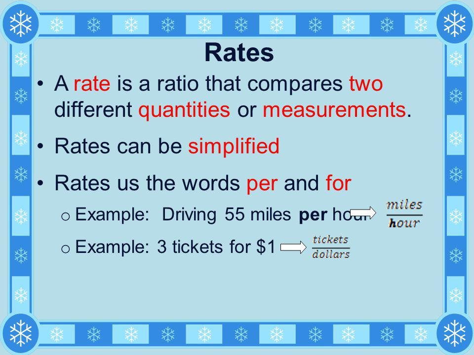Rates A rate is a ratio that compares two different quantities or measurements. Rates can be simplified.