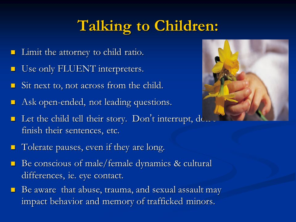 Talking to Children: Limit the attorney to child ratio.