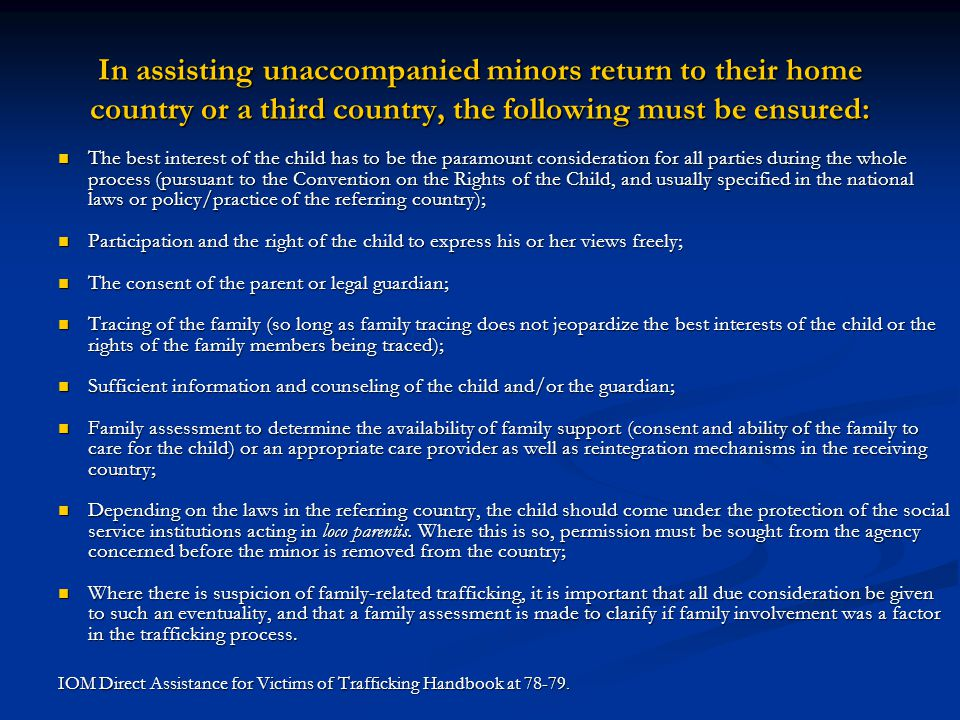 In assisting unaccompanied minors return to their home country or a third country, the following must be ensured: