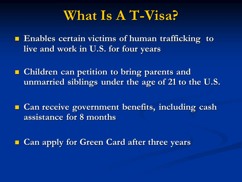 What Is A T-Visa Enables certain victims of human trafficking to live and work in U.S. for four years.