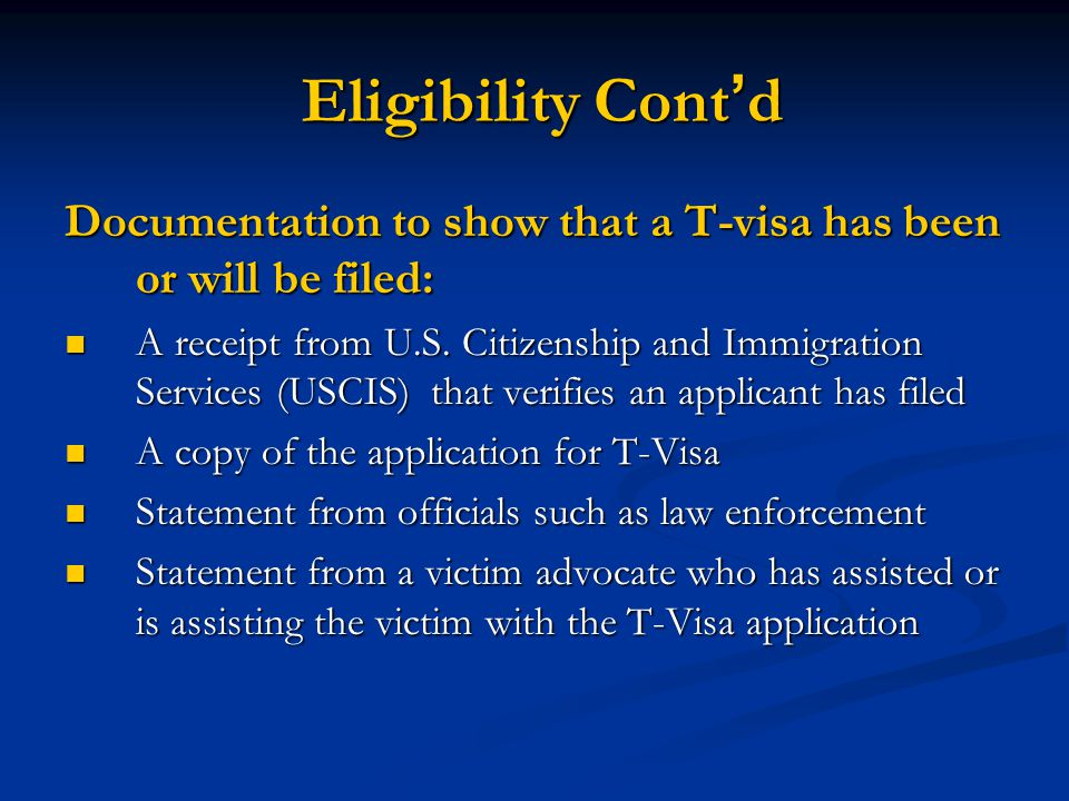 Eligibility Cont'd Documentation to show that a T-visa has been or will be filed: