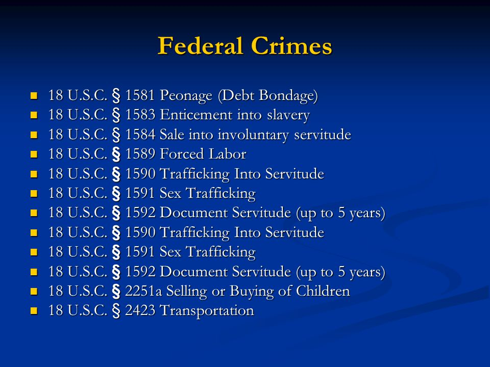 Federal Crimes 18 U.S.C. § 1581 Peonage (Debt Bondage)