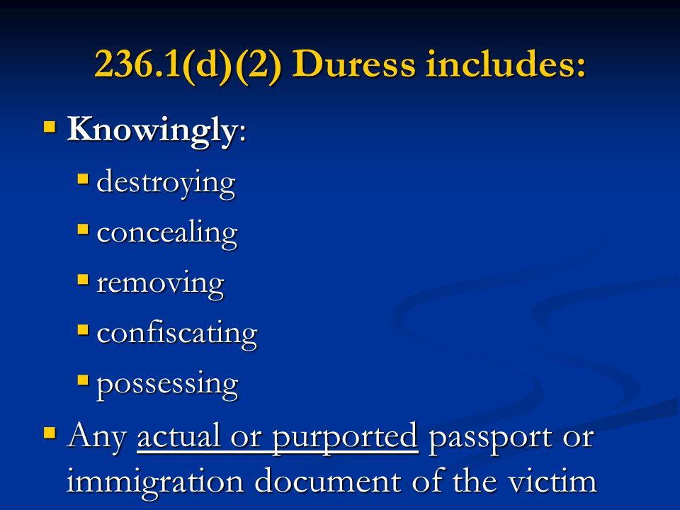 236.1(d)(2) Duress includes: