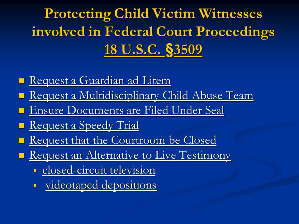 Protecting Child Victim Witnesses involved in Federal Court Proceedings 18 U.S.C. §3509