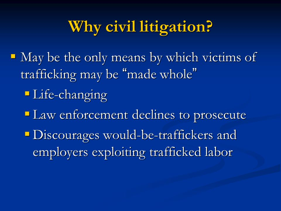 Why civil litigation May be the only means by which victims of trafficking may be made whole Life-changing.