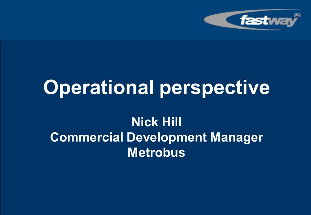 Operational perspective Nick Hill Commercial Development Manager Metrobus