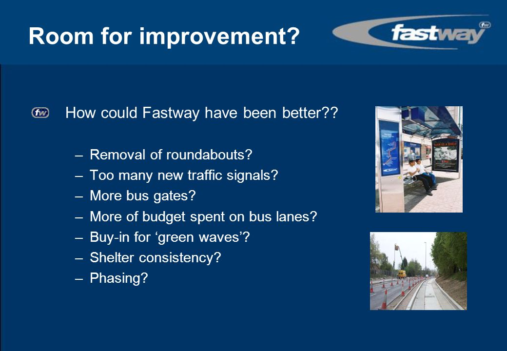 Room for improvement How could Fastway have been better