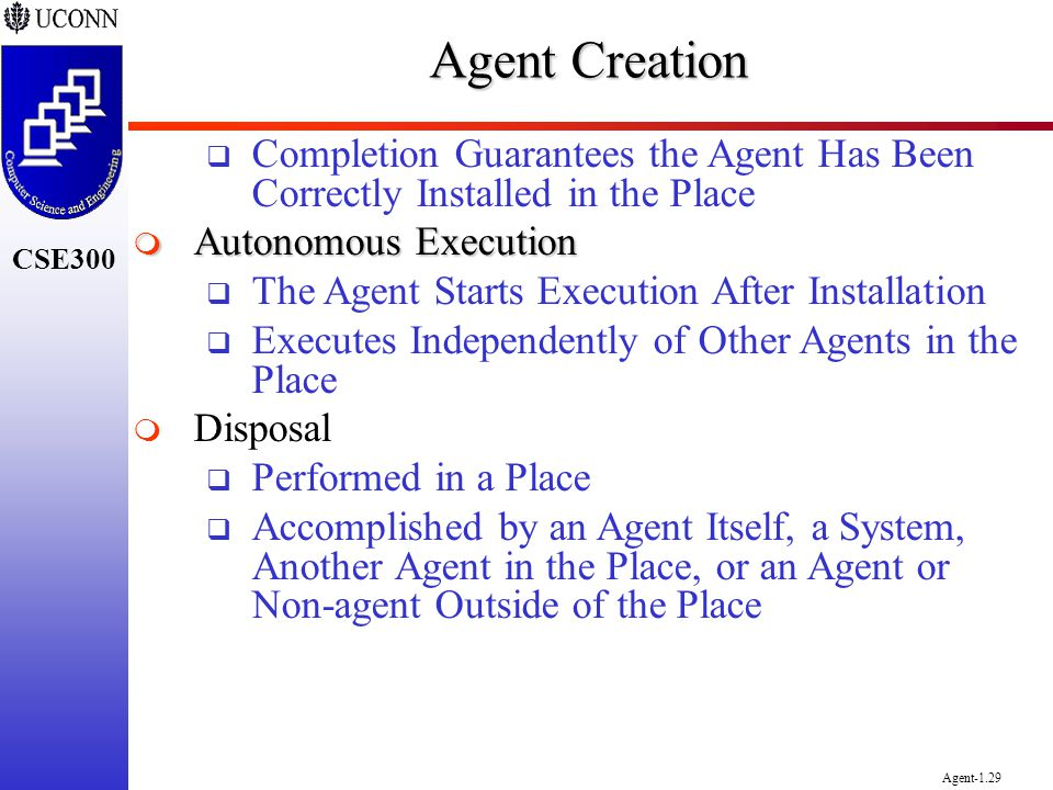 Agent Creation Completion Guarantees the Agent Has Been Correctly Installed in the Place. Autonomous Execution.