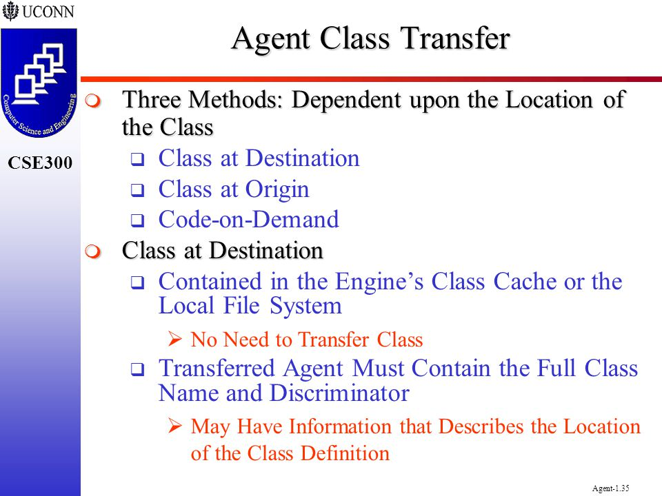 Agent Class Transfer Three Methods: Dependent upon the Location of the Class. Class at Destination.