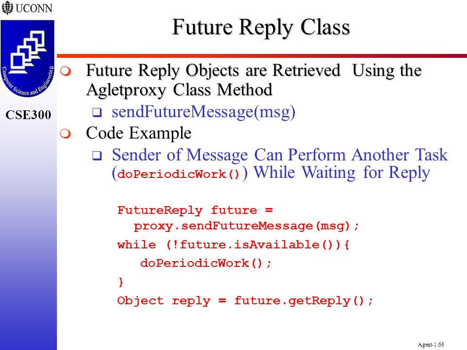 Future Reply Class Future Reply Objects are Retrieved Using the Agletproxy Class Method. sendFutureMessage(msg)