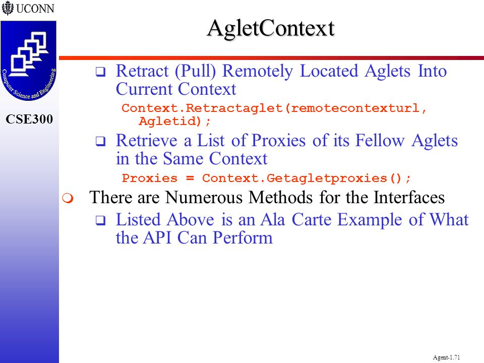AgletContext Retract (Pull) Remotely Located Aglets Into Current Context. Context.Retractaglet(remotecontexturl, Agletid);