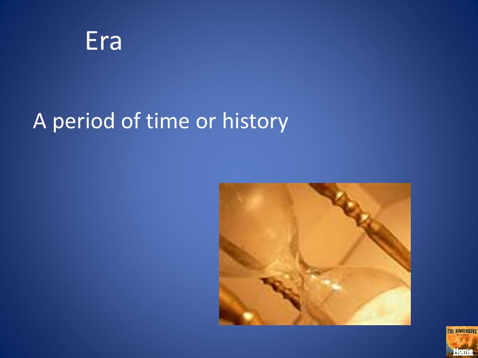Era A period of time or history