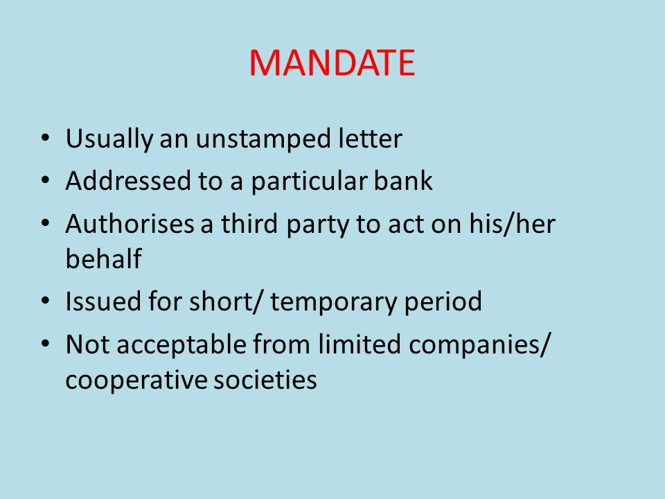 MANDATE Usually an unstamped letter Addressed to a particular bank