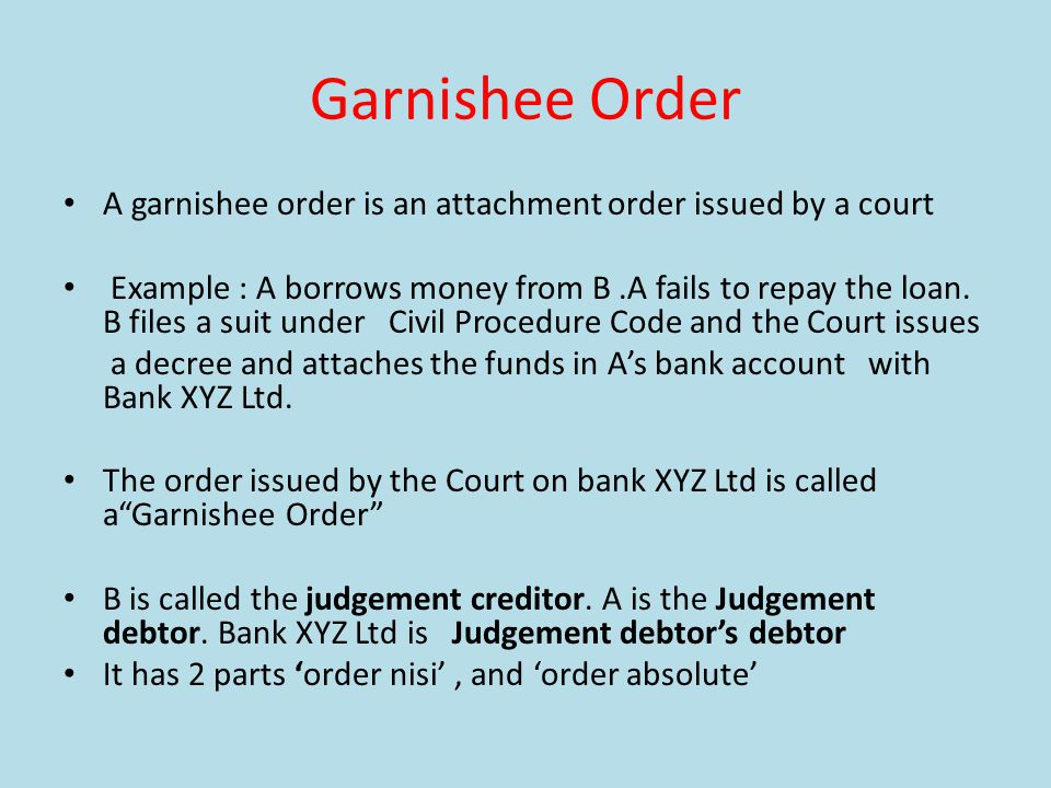 Garnishee Order A garnishee order is an attachment order issued by a court.