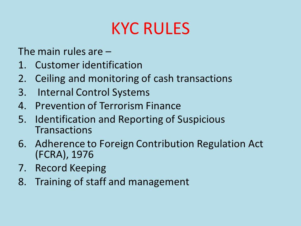 KYC RULES The main rules are – Customer identification