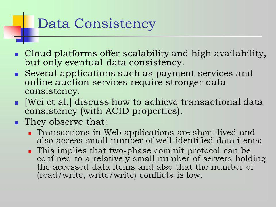 Data Consistency Cloud platforms offer scalability and high availability, but only eventual data consistency.