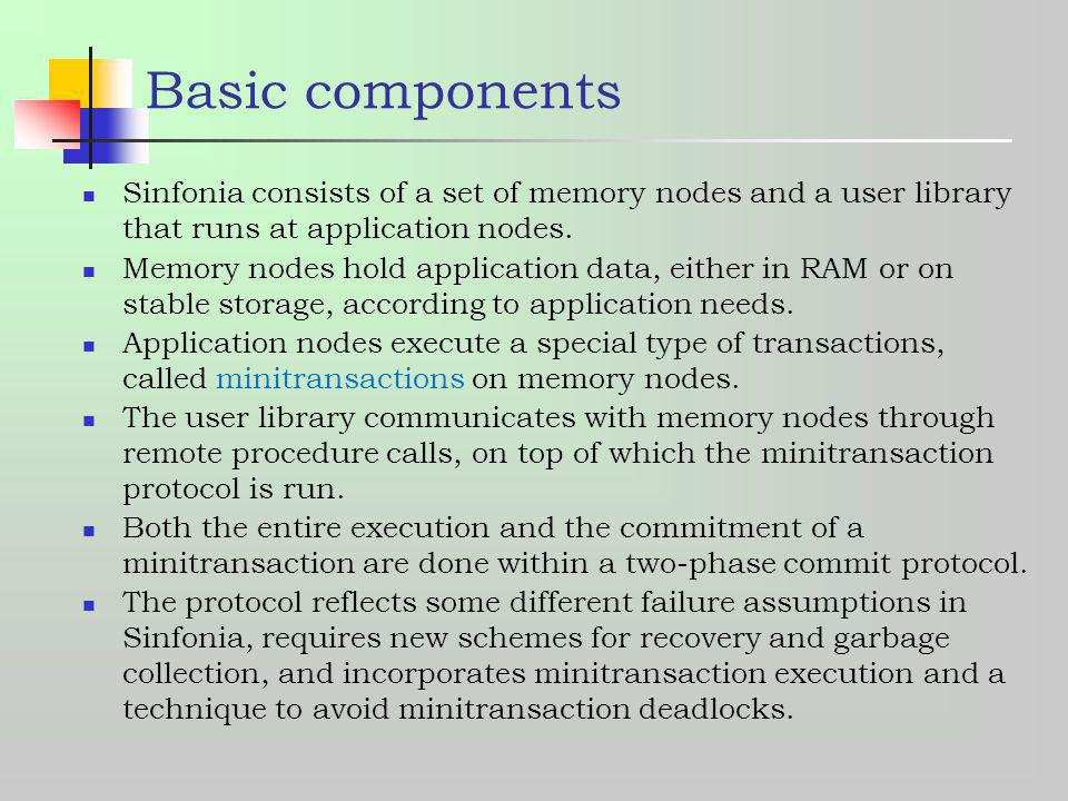 Basic components Sinfonia consists of a set of memory nodes and a user library that runs at application nodes.