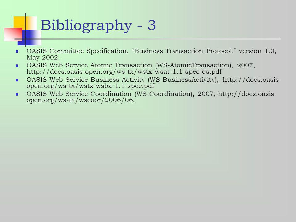 Bibliography - 3 OASIS Committee Specification, Business Transaction Protocol, version 1.0, May 2002.