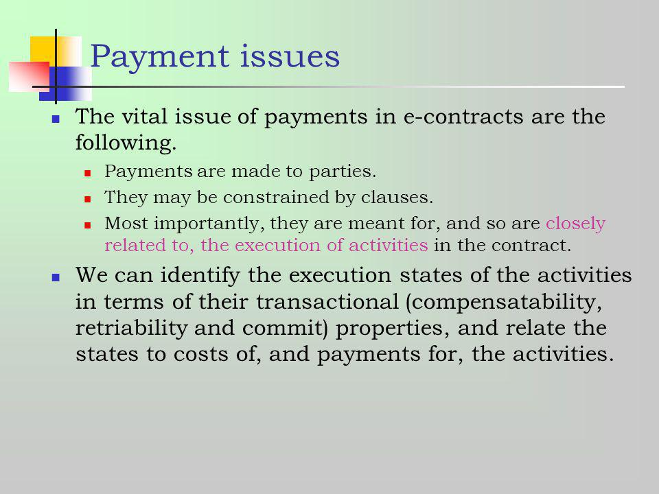 Payment issues The vital issue of payments in e-contracts are the following. Payments are made to parties.