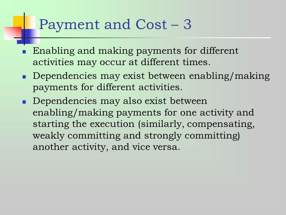 Payment and Cost – 3 Enabling and making payments for different activities may occur at different times.