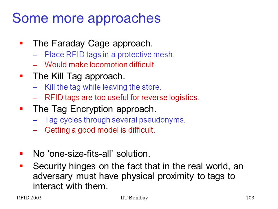 Some more approaches The Faraday Cage approach. The Kill Tag approach.