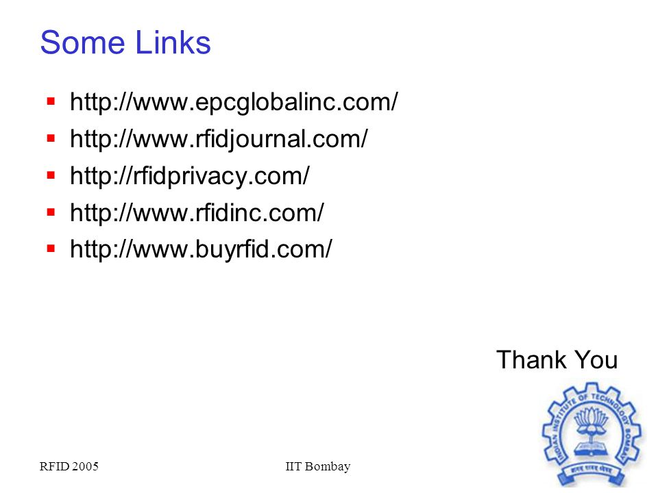 Some Links http://www.epcglobalinc.com/ http://www.rfidjournal.com/